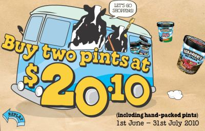 Ben & Jerry Promotion: 2 pints @ $20.1 Till July 31 2010